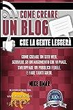 Come Creare Un Blog Che La Gente Leggera: Come Creare Un Sito Web, Scrivere Su Unæargomento Che VI Piace, Sviluppare Un Pubblico Fedele, E Fare Tanti Soldi.