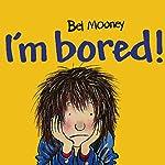 I'm Bored! | Bel Mooney