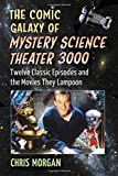 The Comic Galaxy of Mystery Science Theater 3000: Twelve Classic Episodes and the Movies They Lampoon