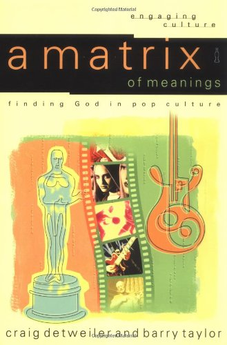 A Matrix of Meanings: finding God in pop culture (Engaging Culture)