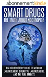 Smart Drugs: The Truth About Nootropics: An Introductory Guide to Memory Enhancement, Cognitive Enhancement, And The Full Effects (English Edition)