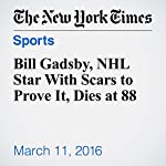Bill Gadsby, NHL Star With Scars to Prove It, Dies at 88 | Richard Goldstein