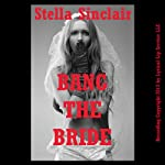 Bang the Bride!: A Rough and Reluctant Wedding Gangbang Erotica Story | Stella Sinclair