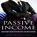 Passive Income: Make Money Online with Multiple Streams of Income | David Nelson