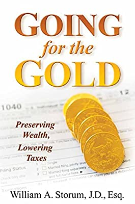 Going for the Gold: Preserving Wealth, Lowering Taxes (English Edition) par William A Storum