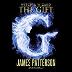Witch & Wizard: The Gift | James Patterson,Ned Rust