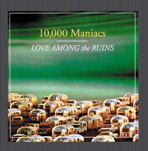 Original album cover of Love Among the Ruins by 10,000 MANIACS