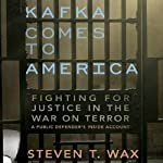 Kafka Comes to America: Fighting for Justice in the War on Terror  | Steven T. Wax