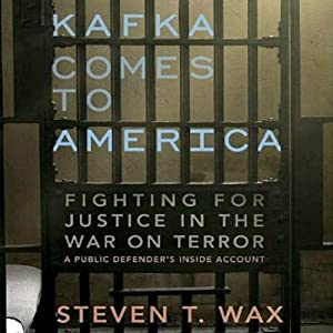 Kafka Comes to America: Fighting for Justice in the War on Terror  | [Steven T. Wax]