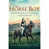 The Horse Boy: A Father's Miraculous Journey to Heal His Sonby Rupert Isaacson