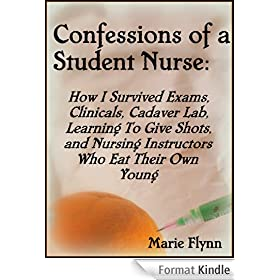 Confessions of a Student Nurse: How I Survived My First Year Exams, Clinicals, Cadaver Lab, Learning To Give Shots and Nursing Instructors Who Eat Their ... Young (Sugar Girls Book 1) (English Edition)
