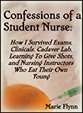 img - for Confessions of a Student Nurse: How I Survived My First Year Exams, Clinicals, Cadaver Lab, Learning To Give Shots and Nursing Instructors Who Eat Their Own Young (Sugar Girls Book 1) book / textbook / text book
