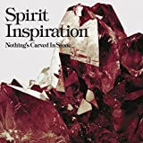Nothing's Carved In Stone「Spirit Inspiration」