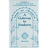 A Gateway To Sindarin: A Grammar of an Elvish Language from J. R. R. Tolkien&#39;s Lord of the Ringspar David Salo