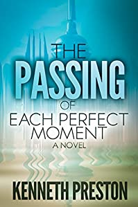 The Passing Of Each Perfect Moment: A Novel by Kenneth Preston ebook deal