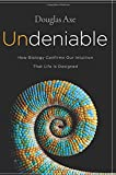 img - for Undeniable: How Biology Confirms Our Intuition That Life Is Designed book / textbook / text book