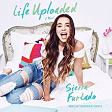 Life Uploaded: A Novel Audiobook by Sierra Furtado Narrated by Rebekkah Ross