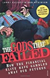 img - for The Gods That Failed: How the Financial Elite Have Gambled Away Our Futures by Larry Elliott, Dan Atkinson (2009) Paperback book / textbook / text book
