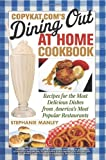 img - for CopyKat.com's Dining Out at Home Cookbook: Recipes for the Most Delicious Dishes from America's Most Popular Restaurants [Paperback] book / textbook / text book