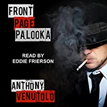 Front Page Palooka: A Fight Card Novella (       UNABRIDGED) by Anthony Venutolo Narrated by Eddie Frierson