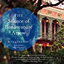 The Silence of Bonaventure Arrow: A Novel (       UNABRIDGED) by Rita Leganski Narrated by Maggi-Meg Reed