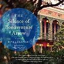The Silence of Bonaventure Arrow: A Novel Audiobook by Rita Leganski Narrated by Maggi-Meg Reed