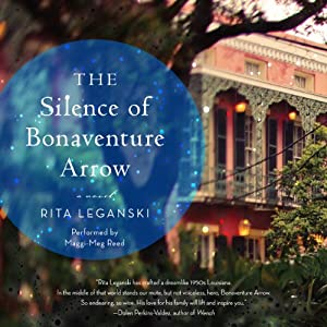 The Silence of Bonaventure Arrow: A Novel | [Rita Leganski]