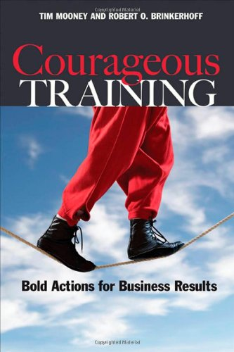 Courageous Training: Bold Actions for Business Results...