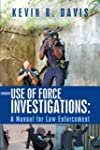 Use of Force Investigations: A Manual...