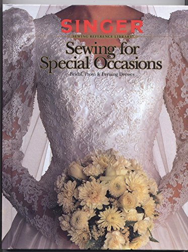 Sewing for Special Occasions: Bridal, Prom and Evening Dresses [Singer Sewing Reference Library]