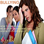Bullying: How to Overcome Rejection, Harassment, and Hostility Everywhere | S. Fatou