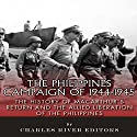 The Philippines Campaign of 1944-1945: The History of MacArthur's Return and the Allied Liberation of the Philippines Audiobook by  Charles River Editors Narrated by Todd Van Linda