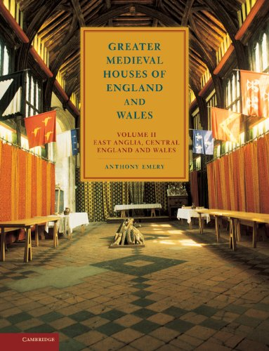 Greater Medieval Houses of England and Wales, 1300-1500: Volume 2, East Anglia, Central England and Wales: East Anglia, Central England and Wales Vol 2
