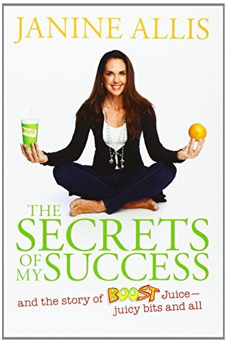 the-secrets-of-my-success-the-story-of-boost-juice-juicy-bits-and-all-by-janine-allis-2013-06-24