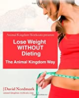 Lose Weight WITHOUT Dieting: The Animal KIngdom Way
