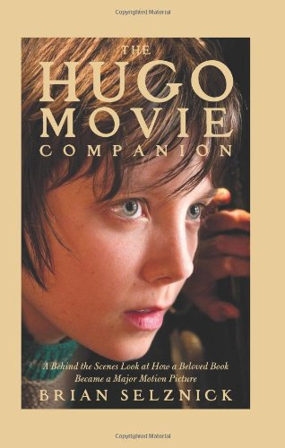 The Hugo Movie Companion: A Behind the Scenes Look at How a Beloved Book Became a Major Motion Picture