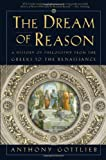 The Dream of Reason: A History of Philosophy from the Greeks to the Renaissance (0393049515) by Anthony Gottlieb