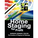 Home Staging for Profit: How to Start and Grow a Six Figure Home Staging Business in 7 Days or Less OR Secrets of Home Stagers Revealed So Anyone Can Start a Home Based Business and Succeed ~ Barbara Jennings