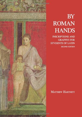 By Roman Hands: Inscriptions and Graffiti for Students of...