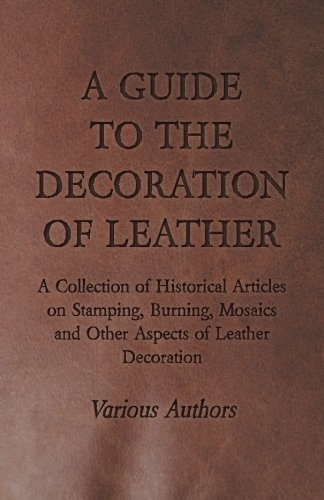 a-guide-to-the-decoration-of-leather-a-collection-of-historical-articles-on-stamping-burning-mosaics