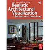 "Realistic Architectural Visualization with 3ds Max and Mental Rayvon ""Roger Cusson"""