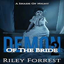 A Shade of Night: Demon of the Bride, Book 2 Audiobook by Riley Forrest Narrated by Elizabeth Tebb