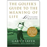 The Golfer's Guide to the Meaning of Life: Lessons I've Learned from My Life on the Links (Guides to the Meaning of Life) ~ Gary Player