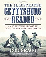 The Illustrated Gettysburg Reader: An Eyewitness History of the Civil War's Greatest Battle