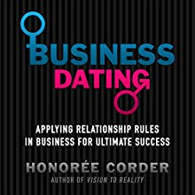 Business Dating: Applying Relationship Rules in Business for Ultimate Success (       UNABRIDGED) by Honoree Corder Narrated by Tracy Hundley