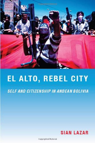 El Alto, Rebel City: Self and Citizenship in Andean...