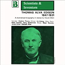 Thomas Alva Edison: The Scientists and Inventors Series (Dramatized) Performance Auteur(s) : David Allen Narrateur(s) : Stephen Thorne, Full Cast