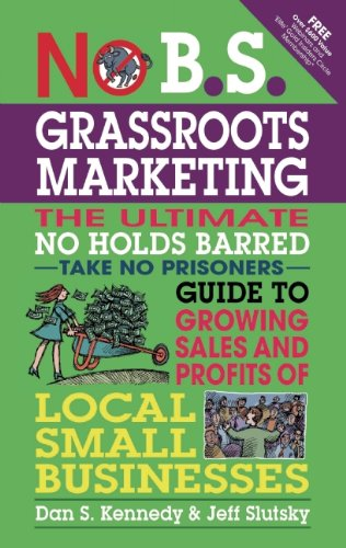 No B.S. Grassroots Marketing: Ultimate No Holds