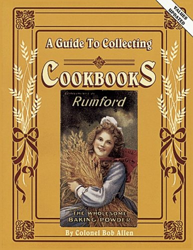 A Guide to Collecting Cookbooks: A History of People, Companies and Cooking, Bob Allen