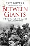 Between Giants: The Battle for the Baltics in World War II by Prit Buttar (May 21 2013)